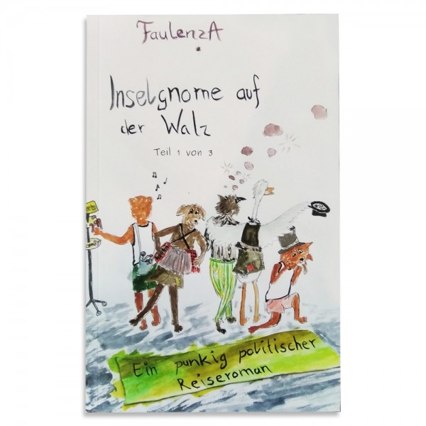 FaulenzA: Inselgnome auf der Walz. Ein punkig politischer Reiseroman