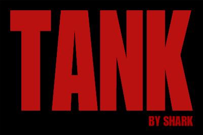 TANK by SHARK
