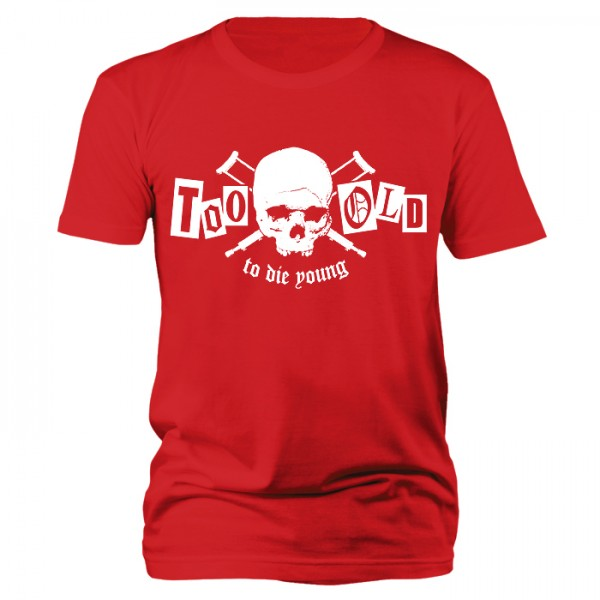 Too old to die young T-Shirt  T-Shirt rot