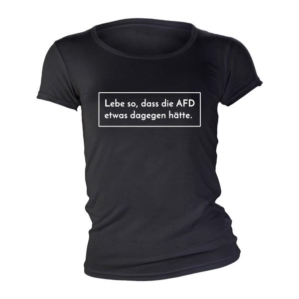 Lebe so, dass die AFD etwas dagegen hätte Girlie Shirt